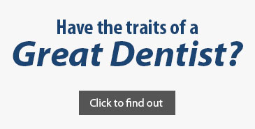 Have the traits of a great dentist?