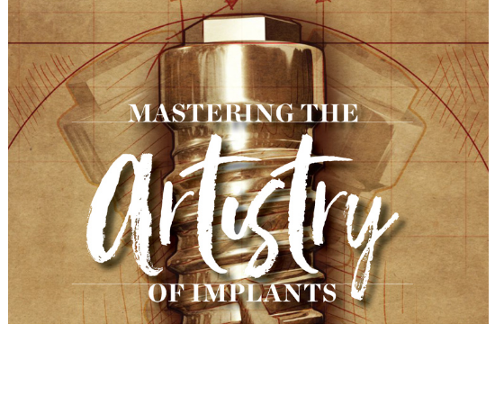 Learn how to master the artistry of implants!