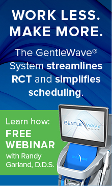 Work Less. Make More. The GentleWave System streamlines RCT.